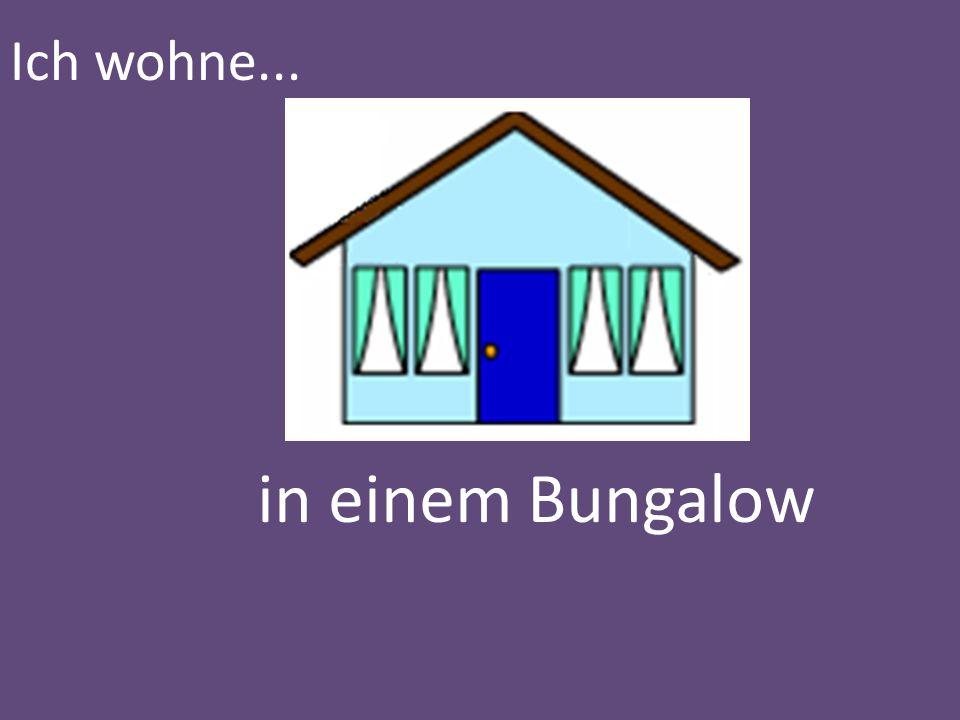 Ich wohne... in einem Bungalow