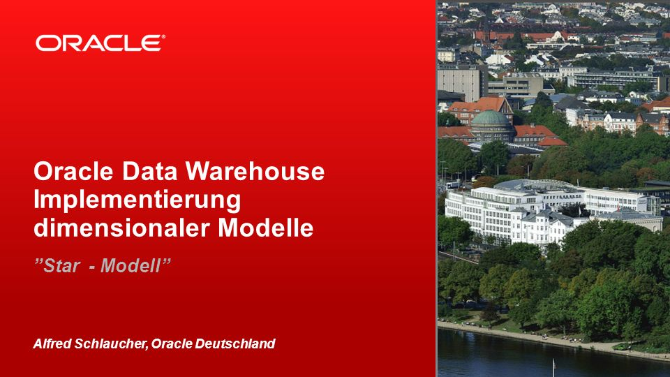 Oracle Data Warehouse Implementierung dimensionaler Modelle Star - Modell Alfred Schlaucher, Oracle Deutschland