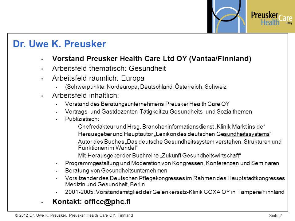 Dr. Uwe K. Preusker Vorstand Preusker Health Care Ltd OY (Vantaa/Finnland) Arbeitsfeld thematisch: Gesundheit.