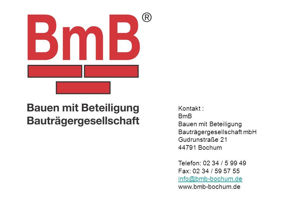 Kontakt : BmB Bauen mit Beteiligung Bauträgergesellschaft mbH Gudrunstraße 21 44791 Bochum Telefon: 02 34 / 5 99 49 Fax: 02 34 / 59 57 55 info@bmb-bochum.de www.bmb-bochum.de