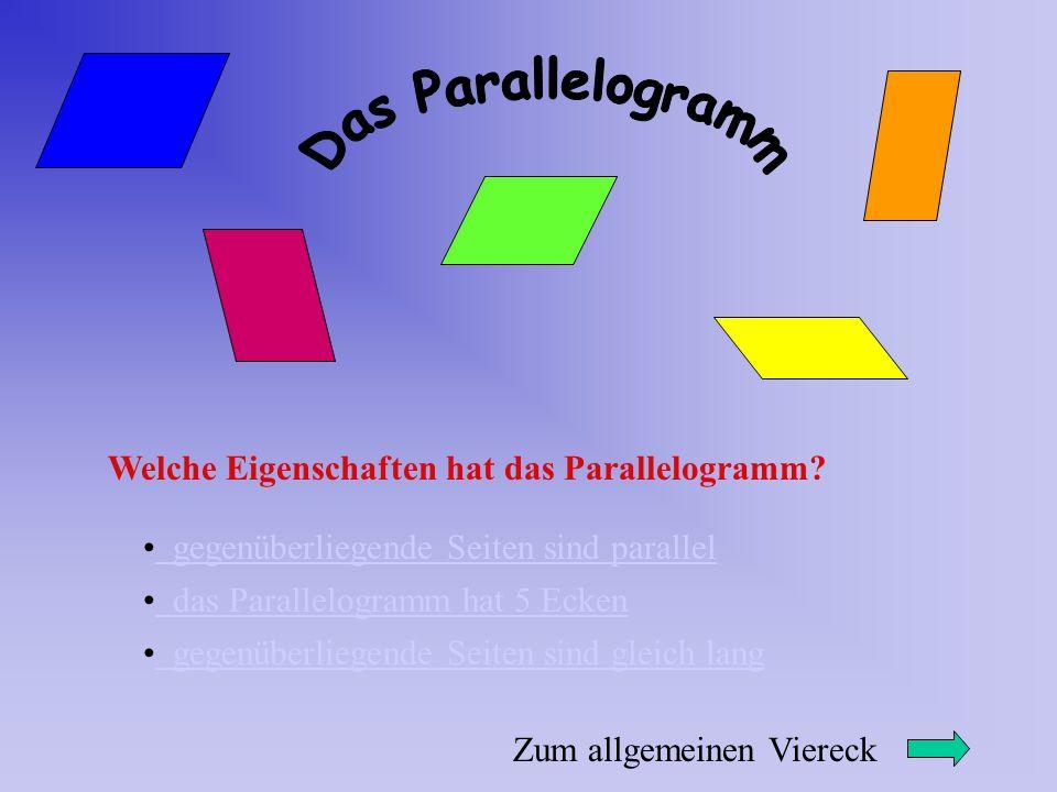 Das Parallelogramm Welche Eigenschaften hat das Parallelogramm