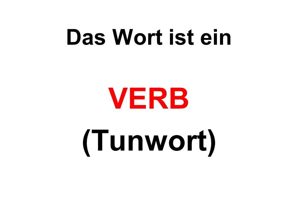 Das Wort ist ein VERB (Tunwort)