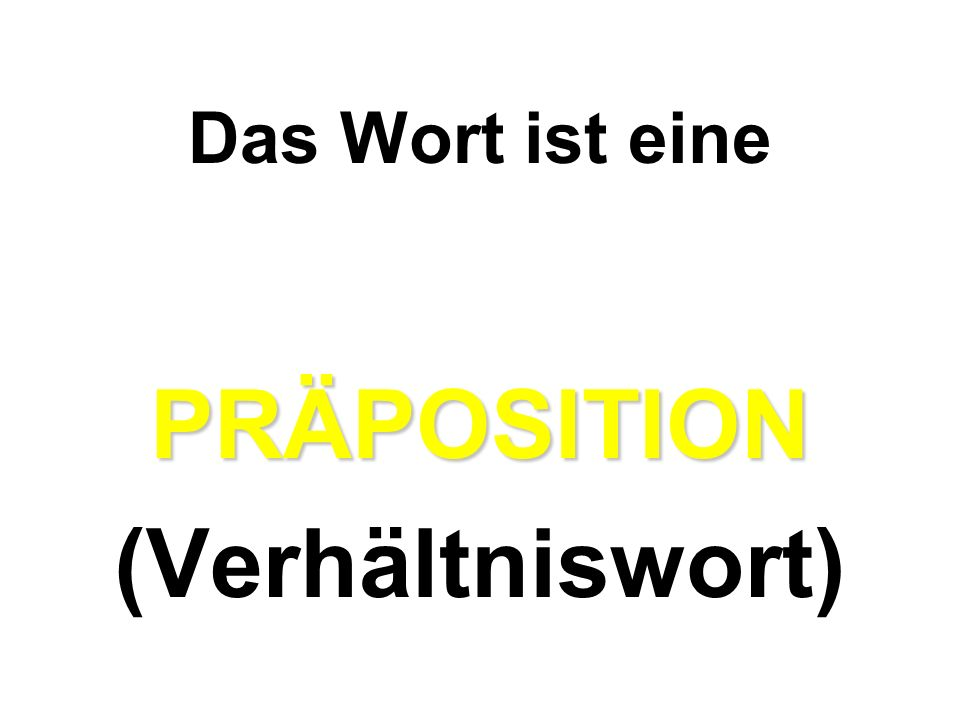 PRÄPOSITION (Verhältniswort)
