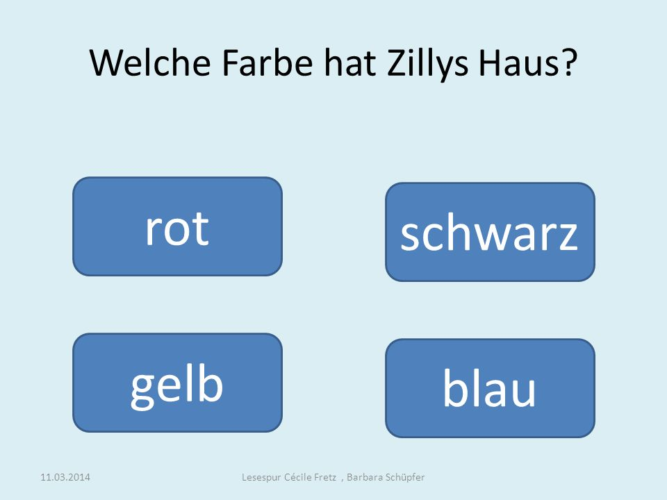 Welche Farbe hat Zillys Haus