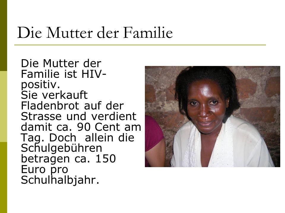 Die Mutter der Familie Die Mutter der Familie ist HIV-positiv.