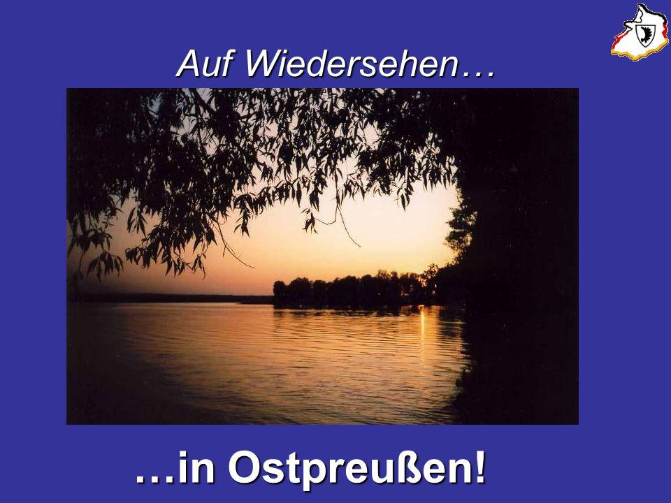 Auf Wiedersehen… …in Ostpreußen!