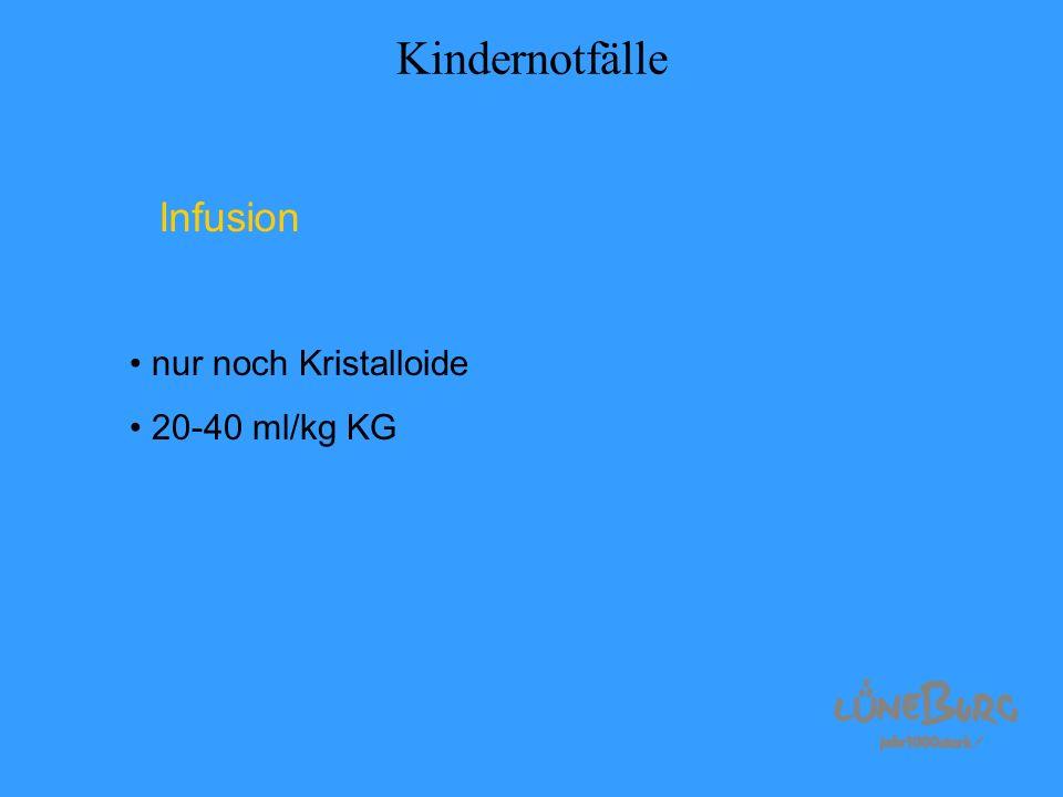 Kindernotfälle Infusion nur noch Kristalloide 20-40 ml/kg KG