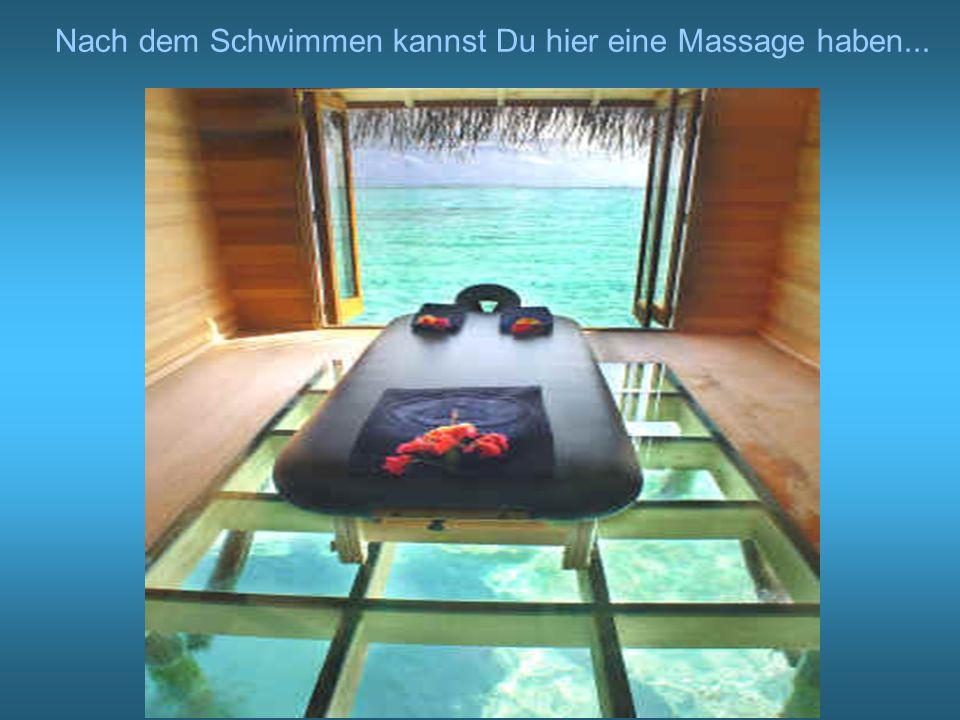 Nach dem Schwimmen kannst Du hier eine Massage haben...