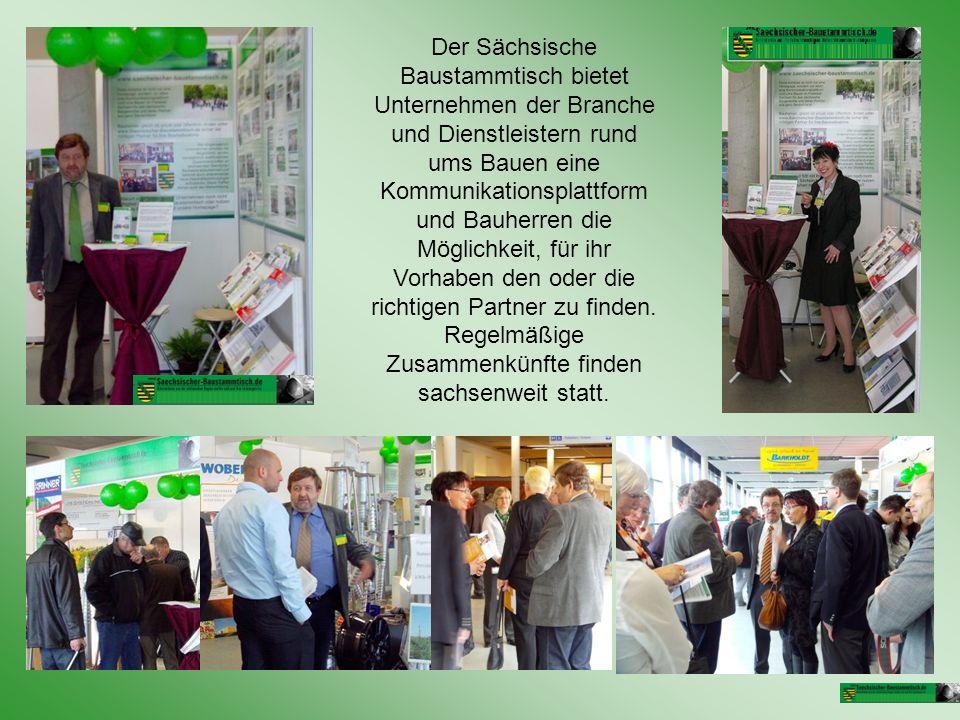 Der Sächsische Baustammtisch bietet Unternehmen der Branche und Dienstleistern rund ums Bauen eine Kommunikationsplattform und Bauherren die Möglichkeit, für ihr Vorhaben den oder die richtigen Partner zu finden.