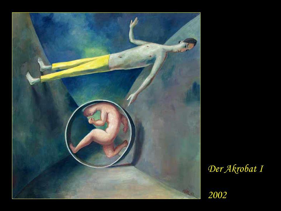 Der Akrobat I 2002