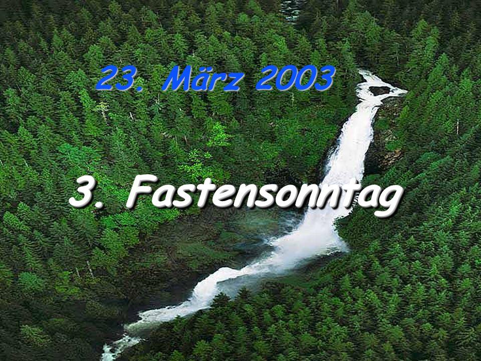 23. März 2003 3. Fastensonntag