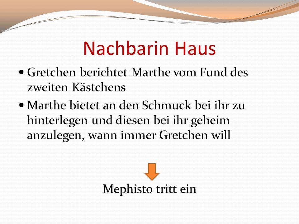 Nachbarin Haus Gretchen berichtet Marthe vom Fund des zweiten Kästchens.