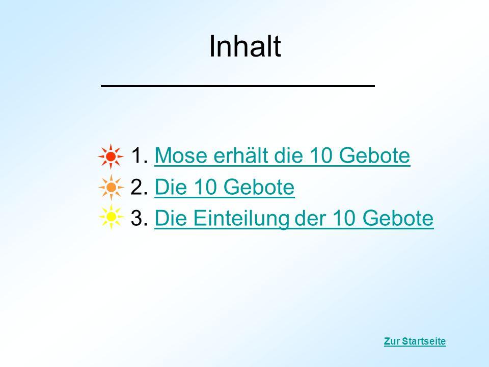 Inhalt 1. Mose erhält die 10 Gebote 2. Die 10 Gebote