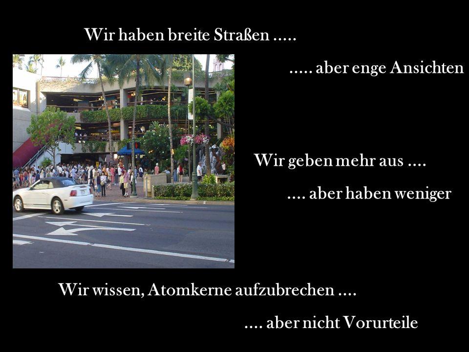 Wir haben breite Straßen .....