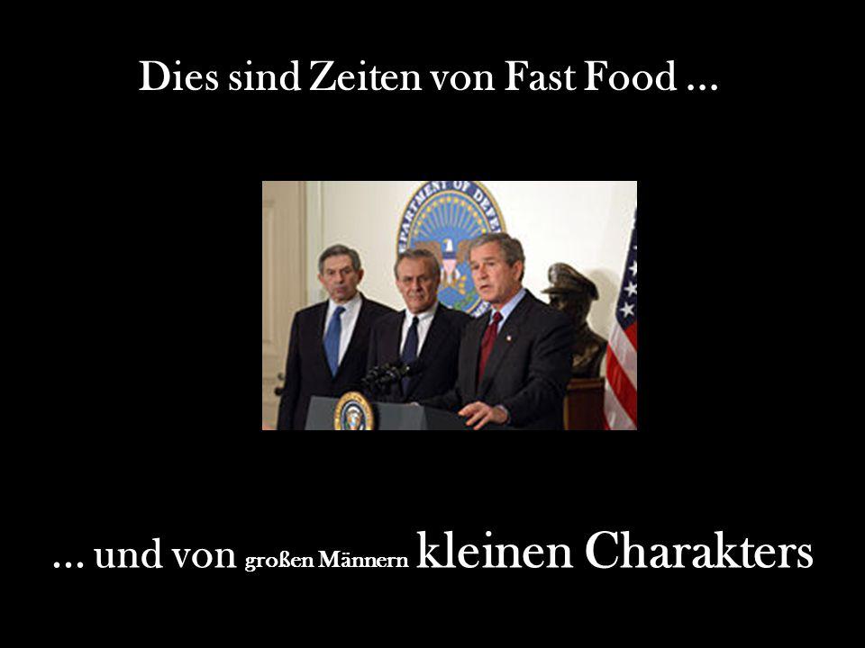 Dies sind Zeiten von Fast Food ...