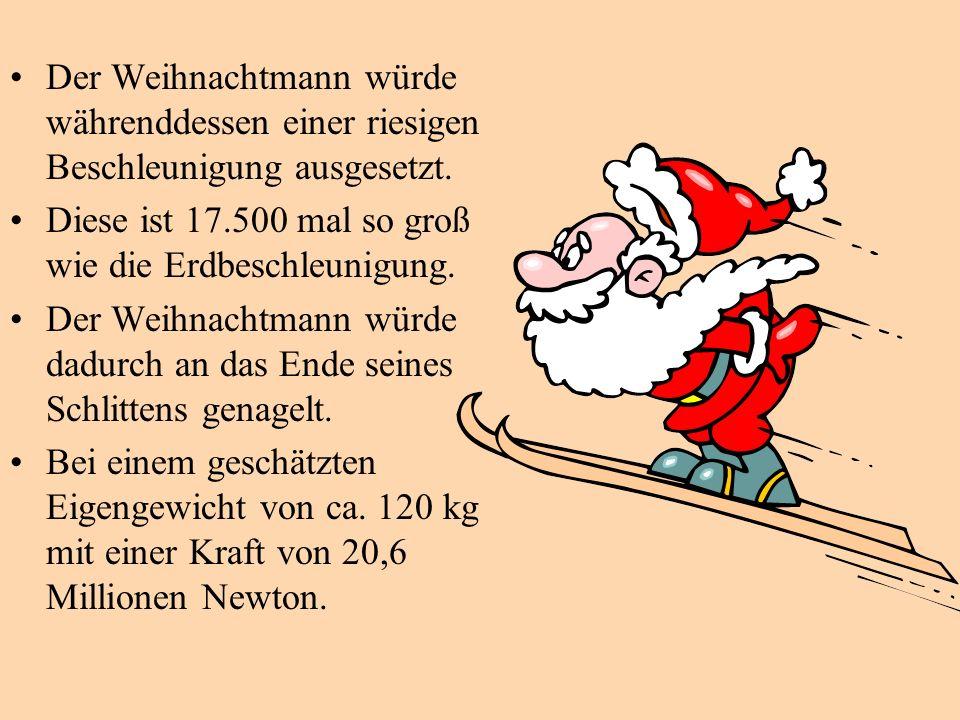 Der Weihnachtmann würde währenddessen einer riesigen Beschleunigung ausgesetzt.