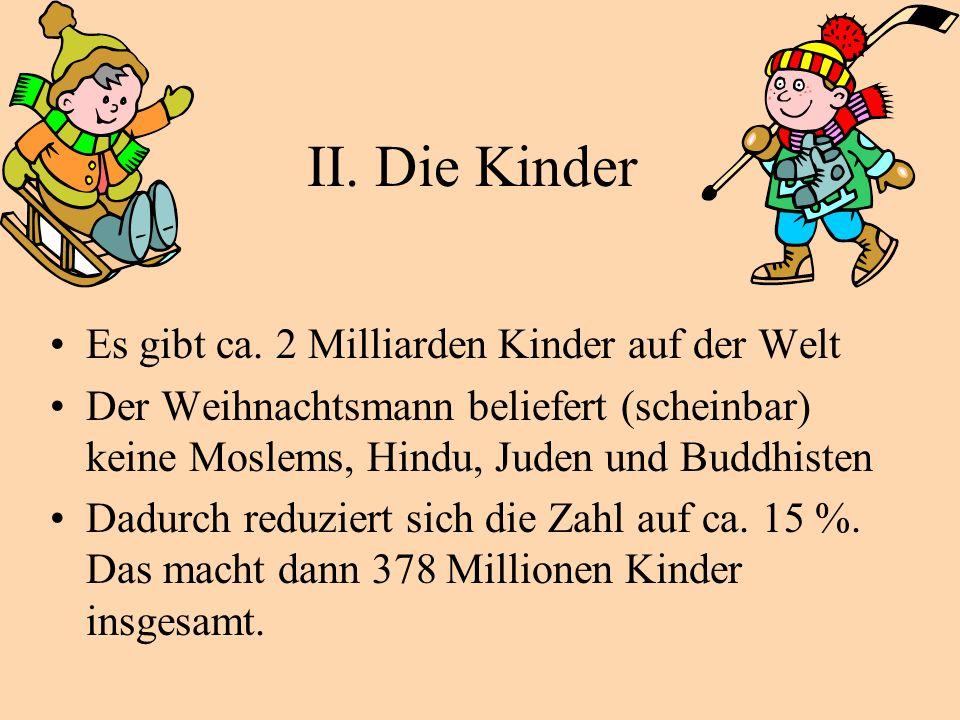 II. Die Kinder Es gibt ca. 2 Milliarden Kinder auf der Welt