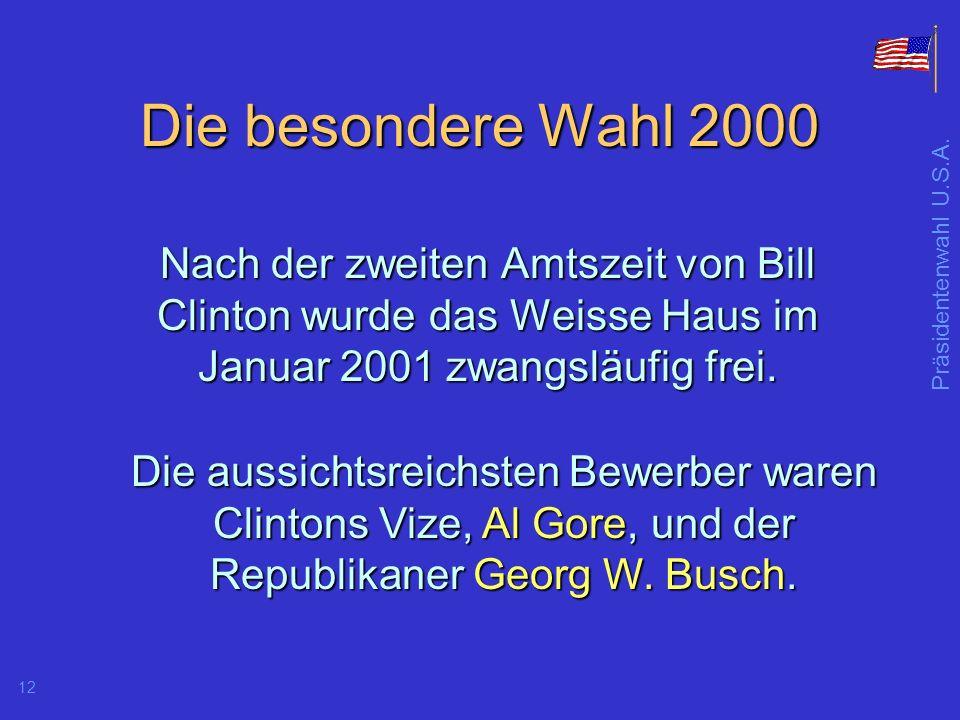 Die besondere Wahl 2000 Nach der zweiten Amtszeit von Bill Clinton wurde das Weisse Haus im Januar 2001 zwangsläufig frei.