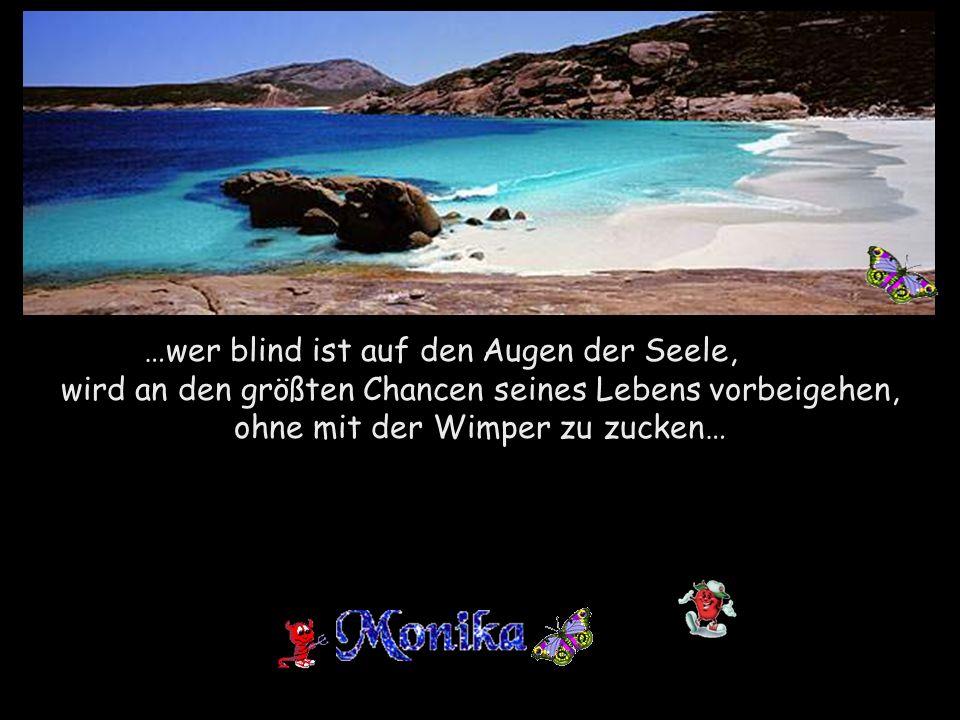 …wer blind ist auf den Augen der Seele,