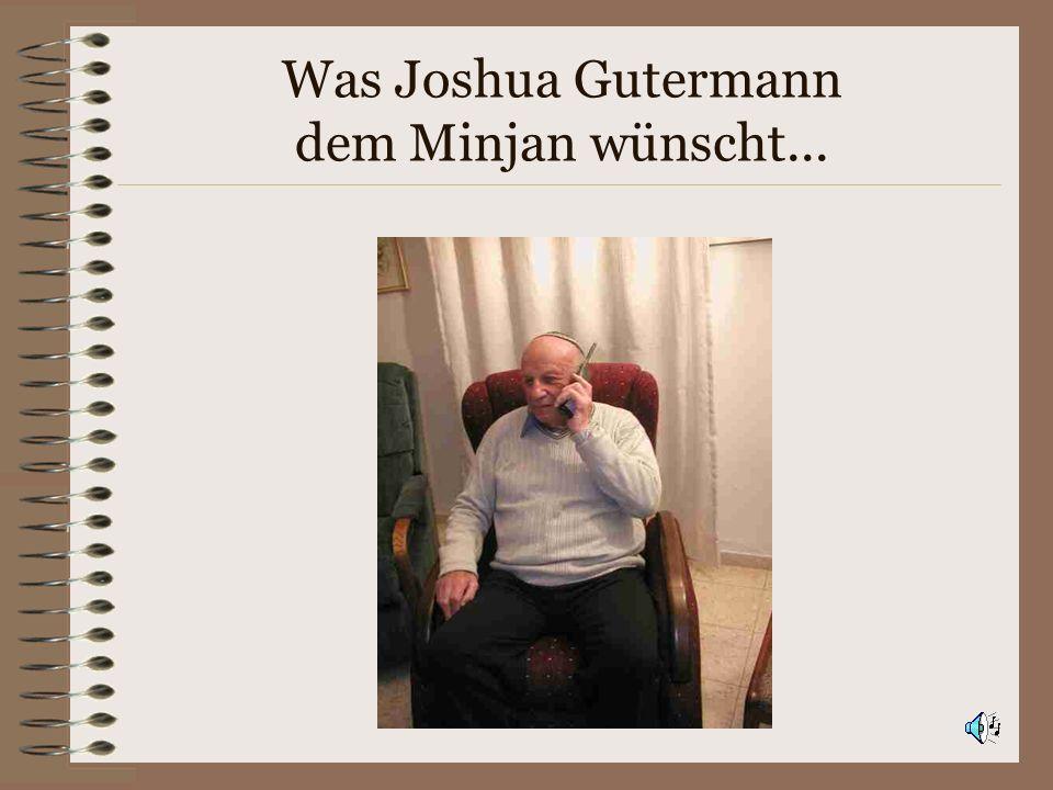 Was Joshua Gutermann dem Minjan wünscht...
