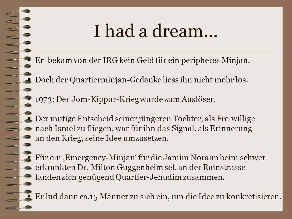 I had a dream... Er bekam von der IRG kein Geld für ein peripheres Minjan. Doch der Quartierminjan-Gedanke liess ihn nicht mehr los.