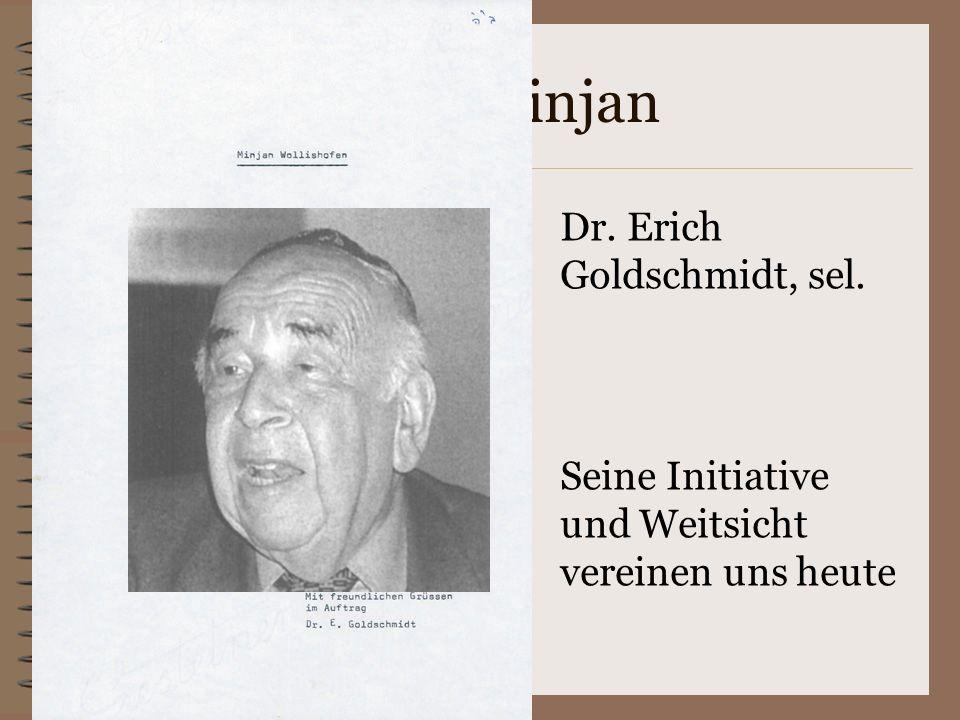 Mr. Minjan Dr. Erich Goldschmidt, sel. Seine Initiative und Weitsicht