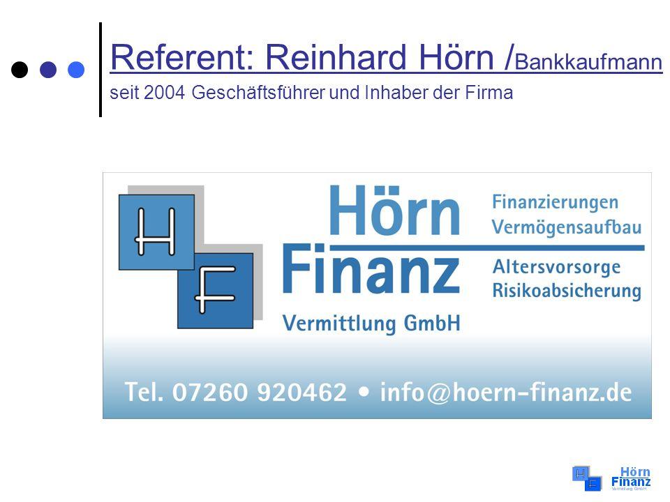Referent: Reinhard Hörn /Bankkaufmann seit 2004 Geschäftsführer und Inhaber der Firma