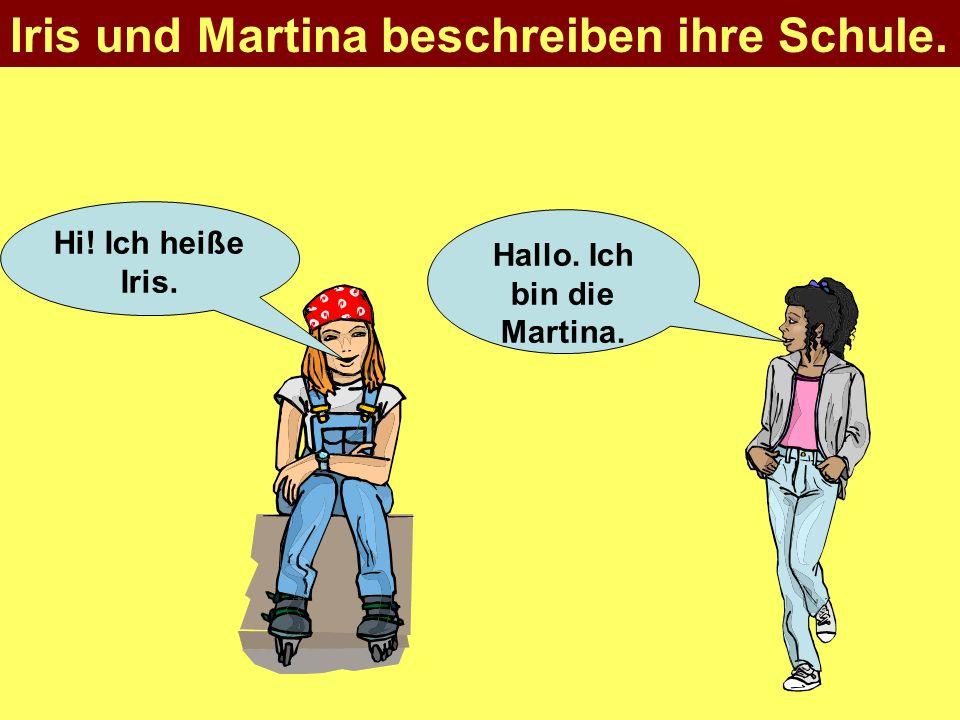 Hallo. Ich bin die Martina.