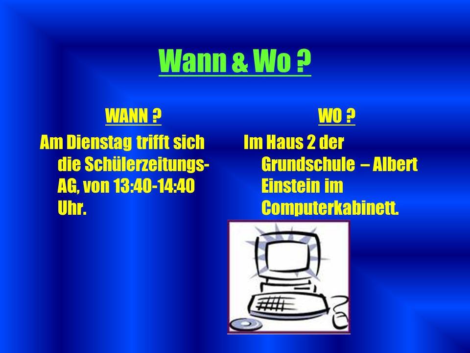 Wann & Wo WANN Am Dienstag trifft sich die Schülerzeitungs- AG, von 13:40-14:40 Uhr. WO