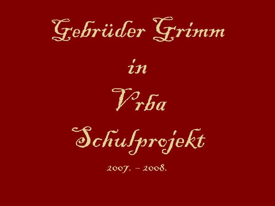 Gebrüder Grimm in Vrba Schulprojekt 2007. – 2008.