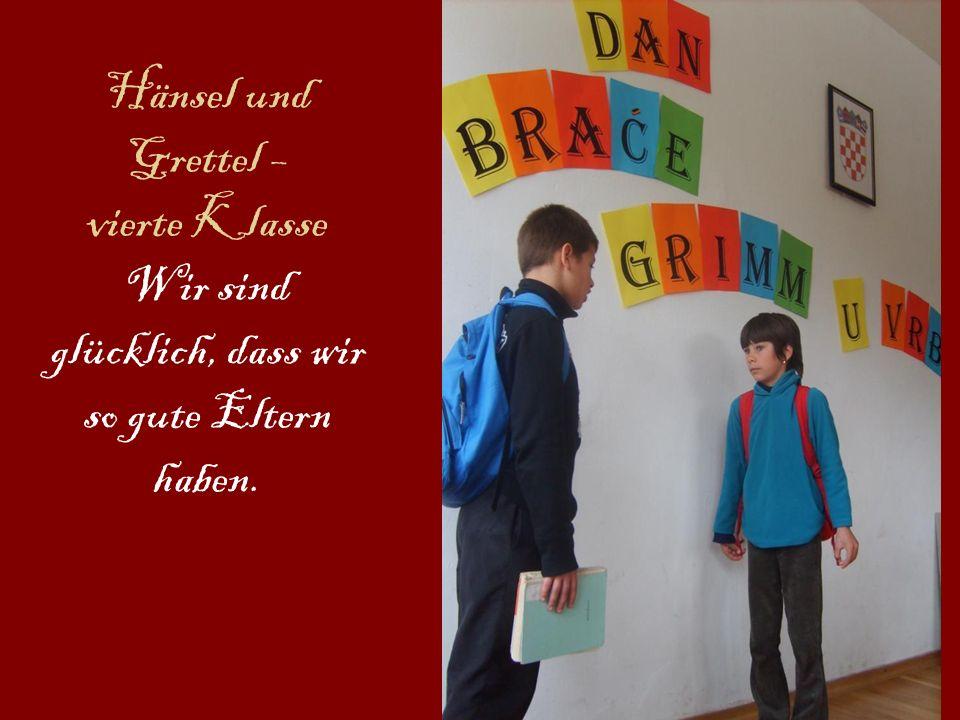 Hänsel und Grettel – vierte Klasse Wir sind glücklich, dass wir so gute Eltern haben.