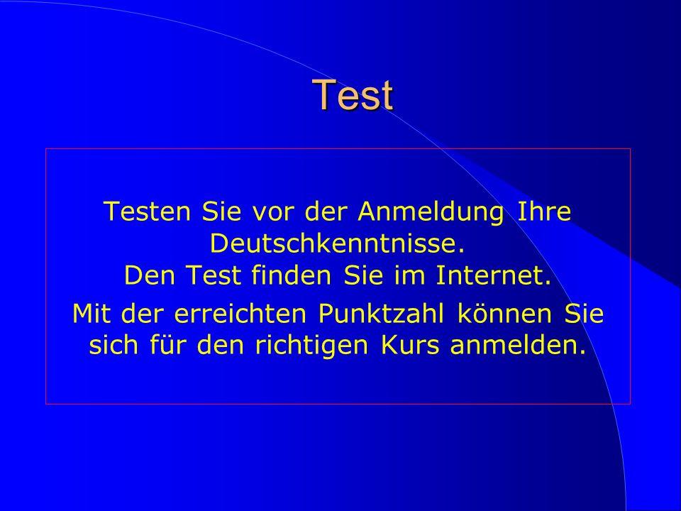 Test Testen Sie vor der Anmeldung Ihre Deutschkenntnisse. Den Test finden Sie im Internet.