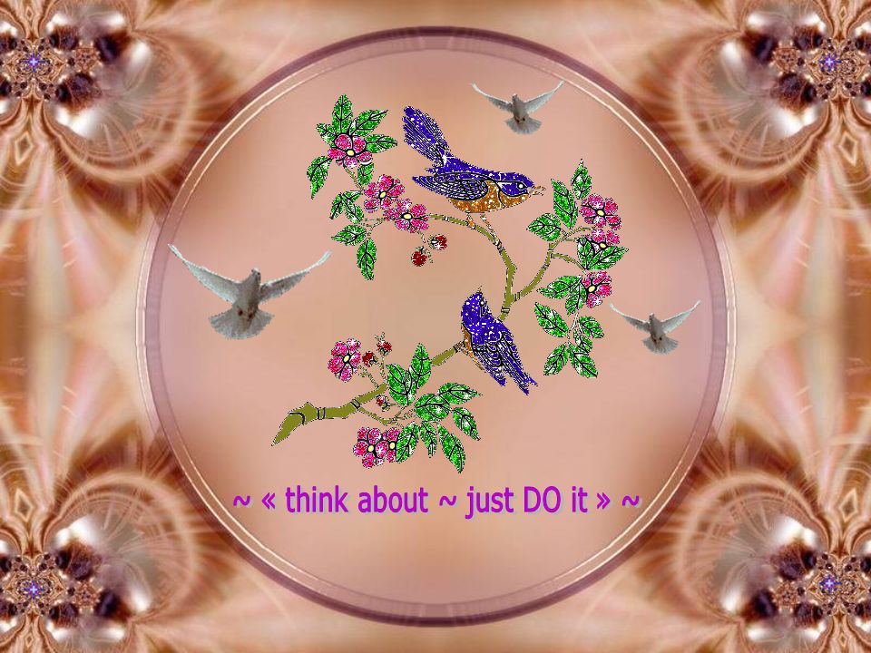 ~ « think about ~ just DO it » ~