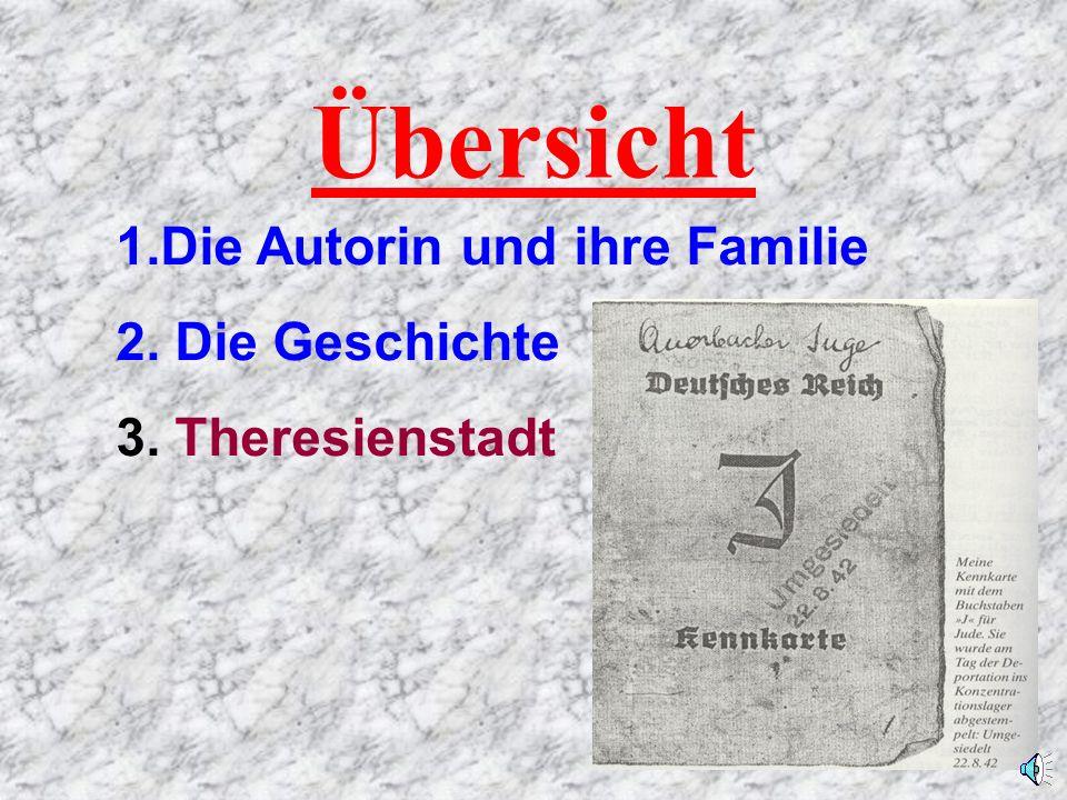Übersicht Die Autorin und ihre Familie Die Geschichte Theresienstadt
