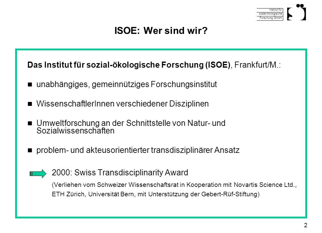 ISOE: Wer sind wir Das Institut für sozial-ökologische Forschung (ISOE), Frankfurt/M.: unabhängiges, gemeinnütziges Forschungsinstitut.