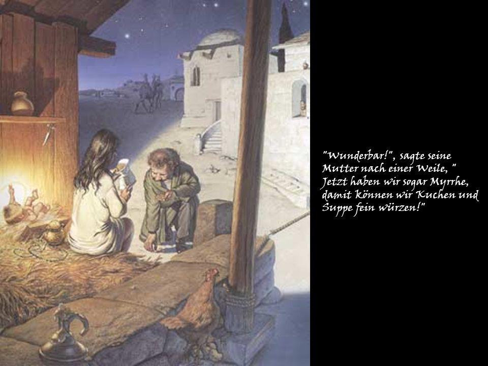 Wunderbar! , sagte seine Mutter nach einer Weile, Jetzt haben wir sogar Myrrhe, damit können wir Kuchen und Suppe fein würzen!
