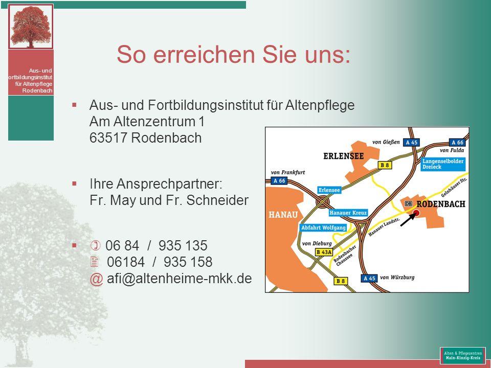 So erreichen Sie uns: Aus- und Fortbildungsinstitut für Altenpflege Am Altenzentrum 1 63517 Rodenbach.