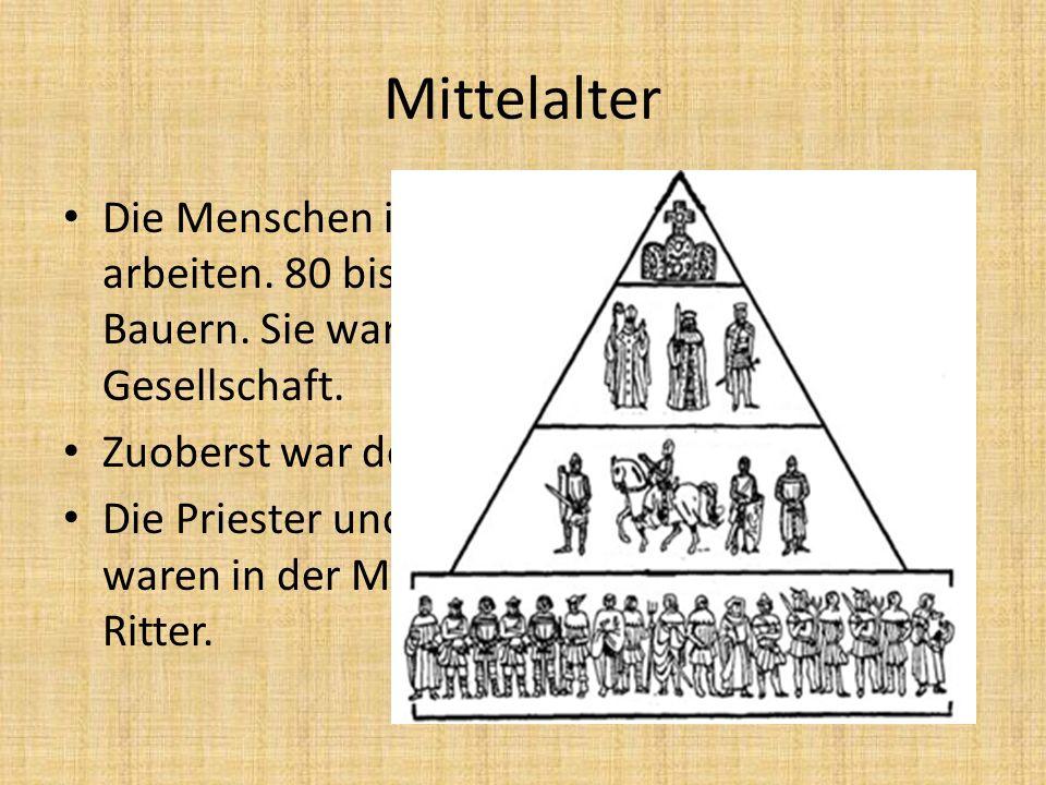 Mittelalter Die Menschen im Mittelalter mussten viel arbeiten. 80 bis 90 % der Menschen waren Bauern. Sie waren zuunterst in der Gesellschaft.