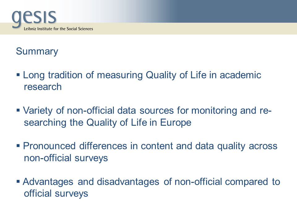 Summary  Long tradition of measuring Quality of Life in academic research.