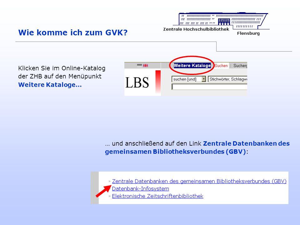 Wie komme ich zum GVK Klicken Sie im Online-Katalog