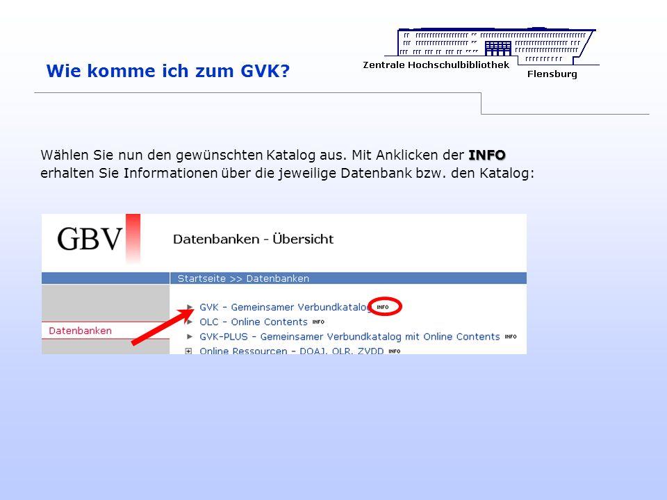 Wie komme ich zum GVK Wählen Sie nun den gewünschten Katalog aus. Mit Anklicken der INFO.