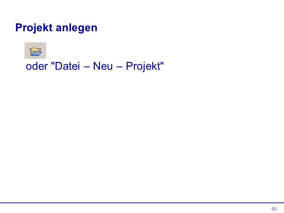 Projekt anlegen oder Datei – Neu – Projekt