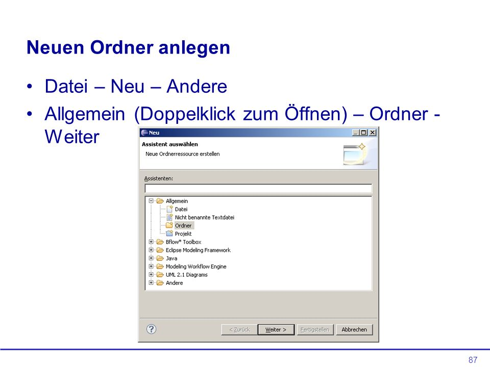 Neuen Ordner anlegen Datei – Neu – Andere Allgemein (Doppelklick zum Öffnen) – Ordner - Weiter