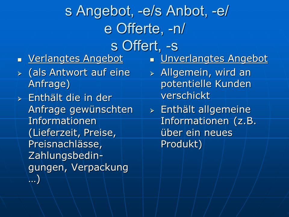 s Angebot, -e/s Anbot, -e/ e Offerte, -n/ s Offert, -s