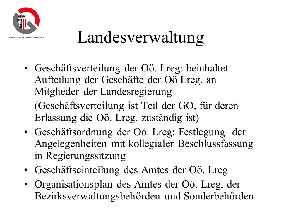Landesverwaltung Geschäftsverteilung der Oö. Lreg: beinhaltet Aufteilung der Geschäfte der Oö Lreg. an Mitglieder der Landesregierung.