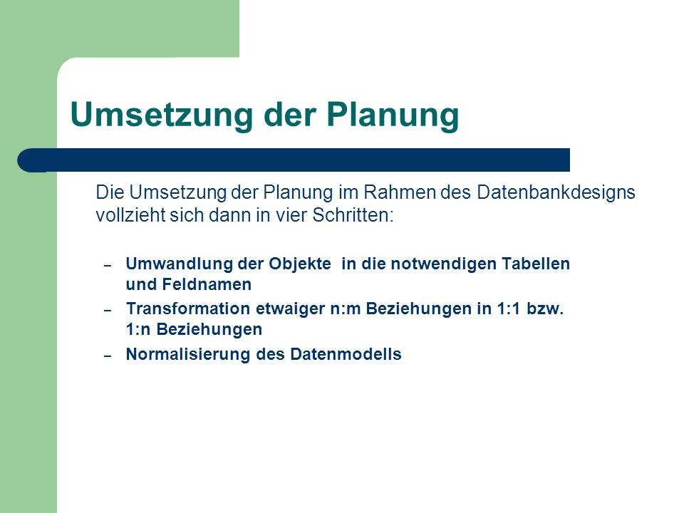 Umsetzung der Planung Die Umsetzung der Planung im Rahmen des Datenbankdesigns vollzieht sich dann in vier Schritten: