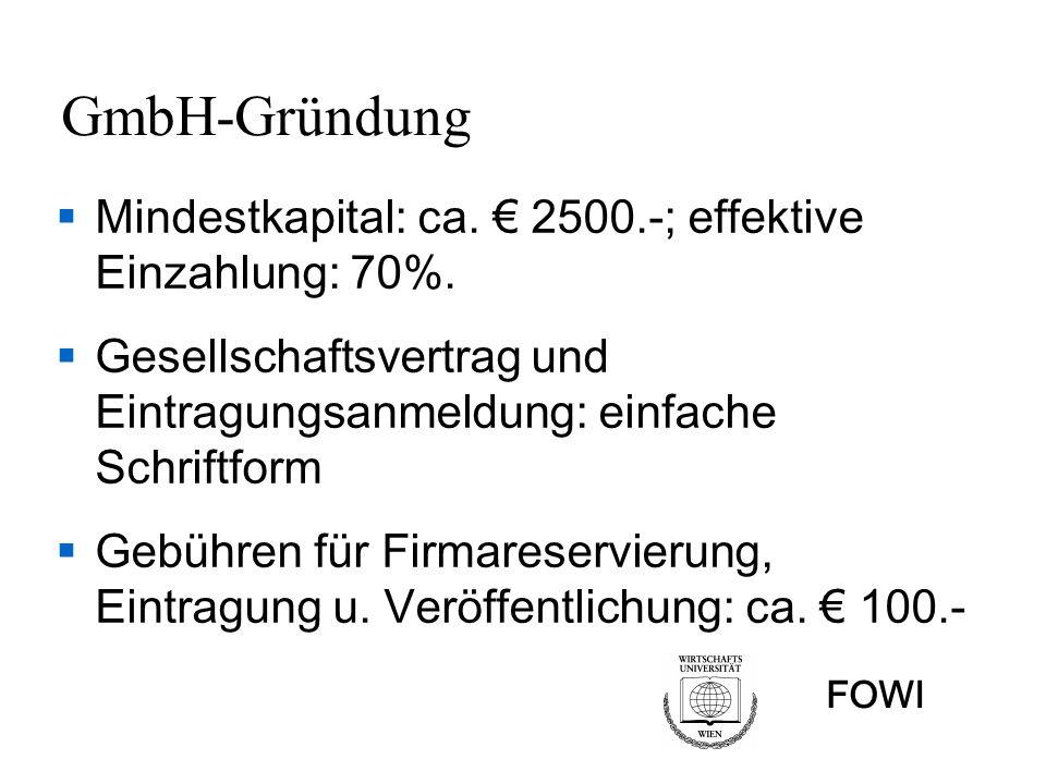 GmbH-Gründung Mindestkapital: ca. € 2500.-; effektive Einzahlung: 70%.