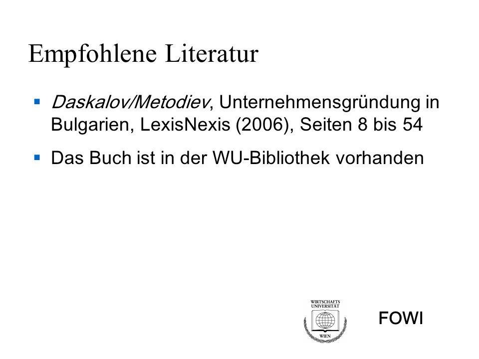 Empfohlene Literatur Daskalov/Metodiev, Unternehmensgründung in Bulgarien, LexisNexis (2006), Seiten 8 bis 54.