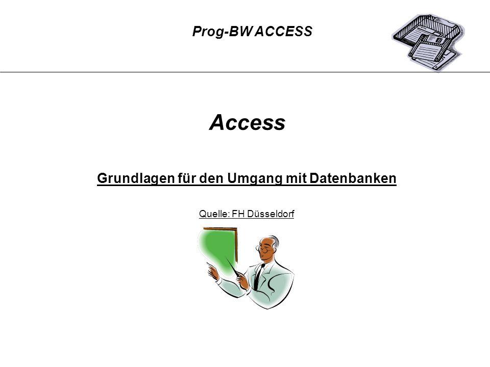 Access Grundlagen für den Umgang mit Datenbanken Quelle: FH Düsseldorf