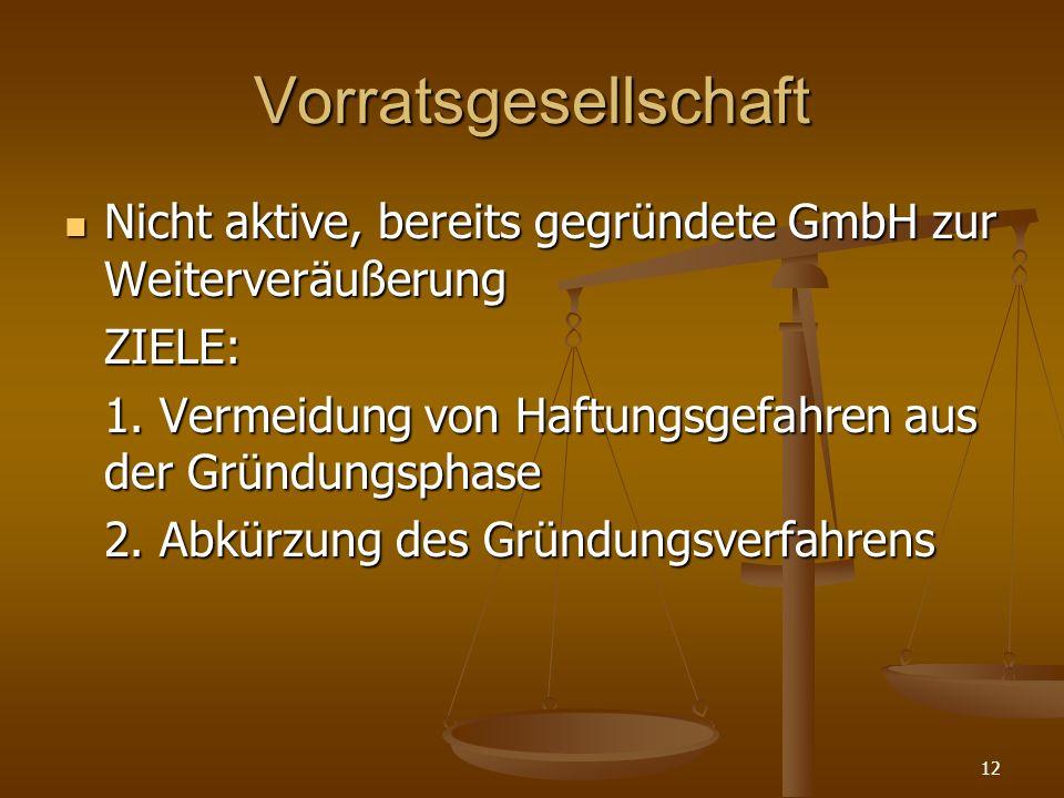 Vorratsgesellschaft Nicht aktive, bereits gegründete GmbH zur Weiterveräußerung. ZIELE: 1. Vermeidung von Haftungsgefahren aus der Gründungsphase.